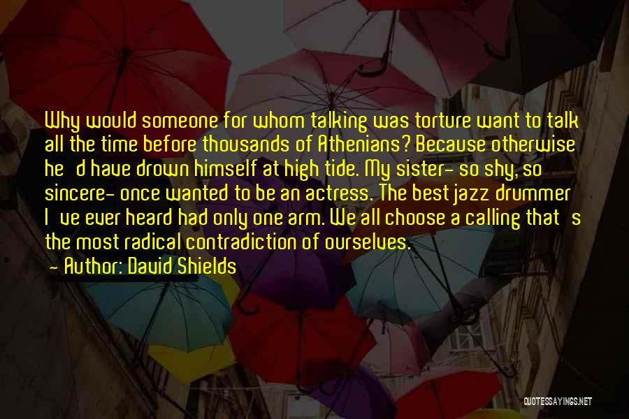 Best Time Ever Quotes By David Shields