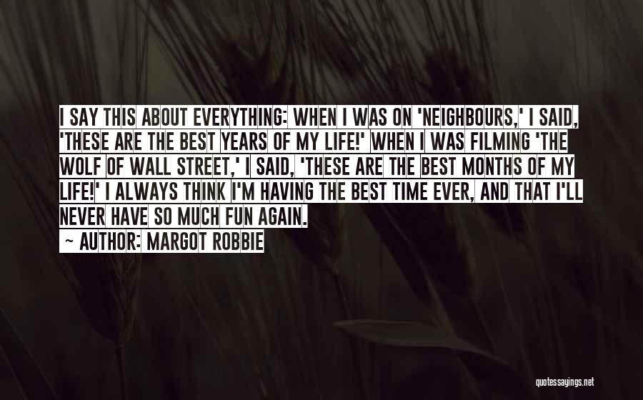 Best Time Ever Quotes By Margot Robbie