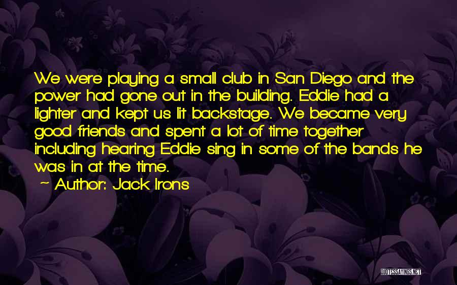 Best Time Spent Together Quotes By Jack Irons