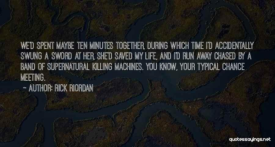 Best Time Spent Together Quotes By Rick Riordan