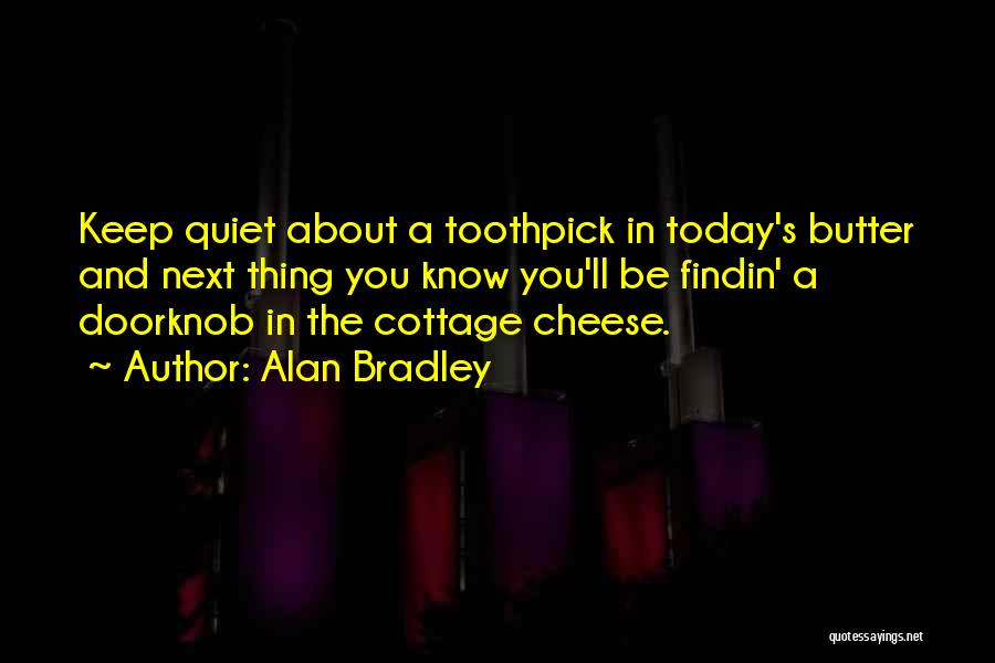 Best Toothpick Quotes By Alan Bradley