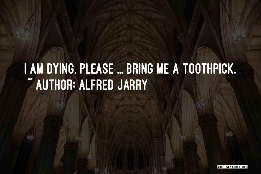 Best Toothpick Quotes By Alfred Jarry