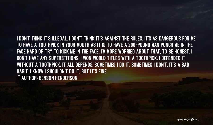 Best Toothpick Quotes By Benson Henderson