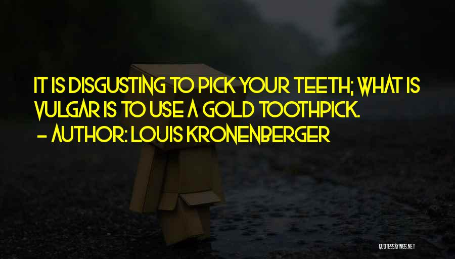 Best Toothpick Quotes By Louis Kronenberger