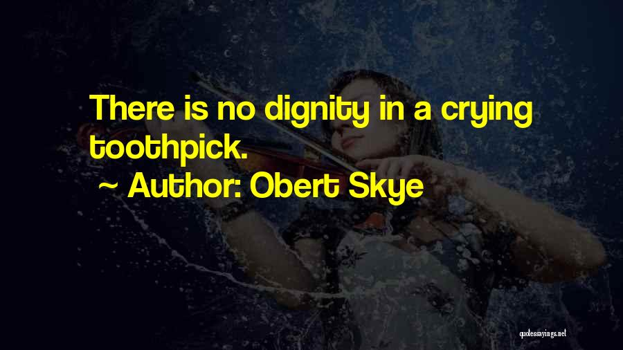 Best Toothpick Quotes By Obert Skye