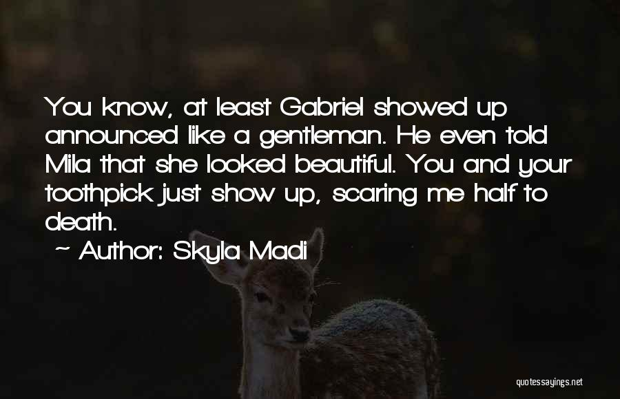 Best Toothpick Quotes By Skyla Madi
