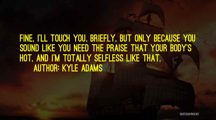 Best Totally Kyle Quotes By Kyle Adams