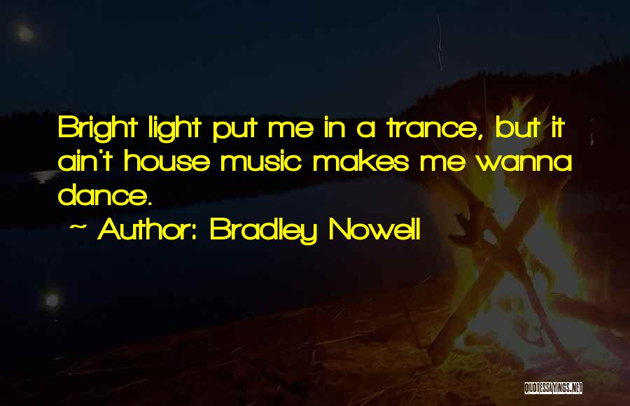 Best Trance Music Quotes By Bradley Nowell
