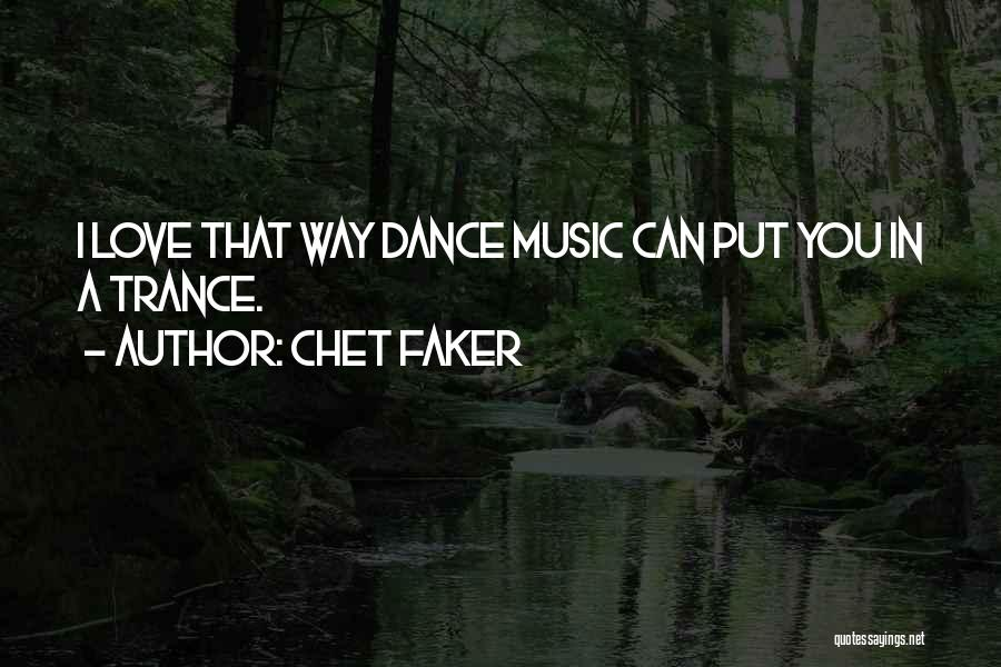 Best Trance Music Quotes By Chet Faker