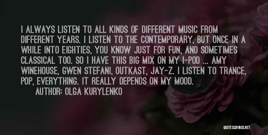 Best Trance Music Quotes By Olga Kurylenko