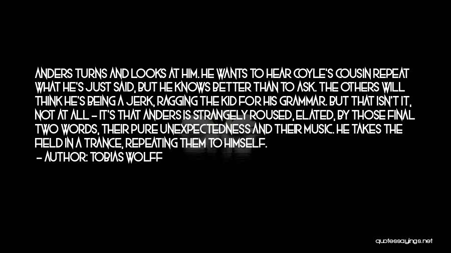 Best Trance Music Quotes By Tobias Wolff