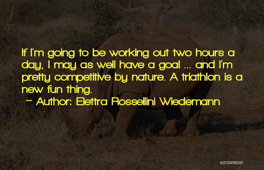 Best Triathlon Quotes By Elettra Rossellini Wiedemann
