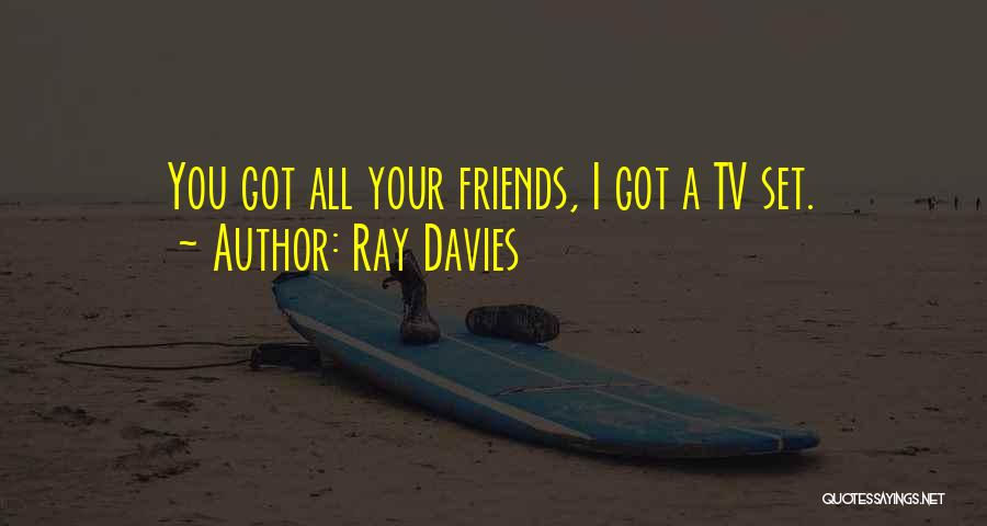 Best Tv Friendship Quotes By Ray Davies