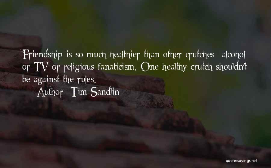 Best Tv Friendship Quotes By Tim Sandlin