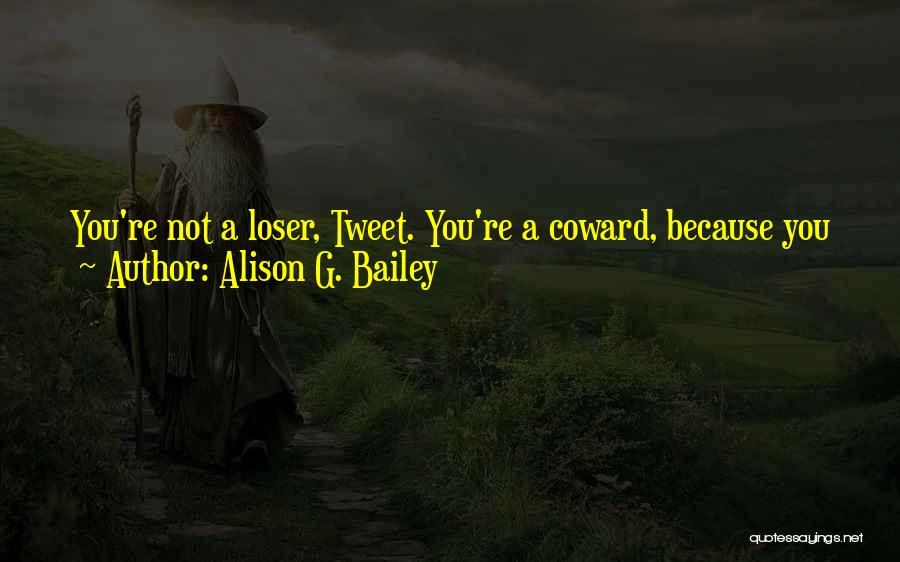 Best Tweet Quotes By Alison G. Bailey