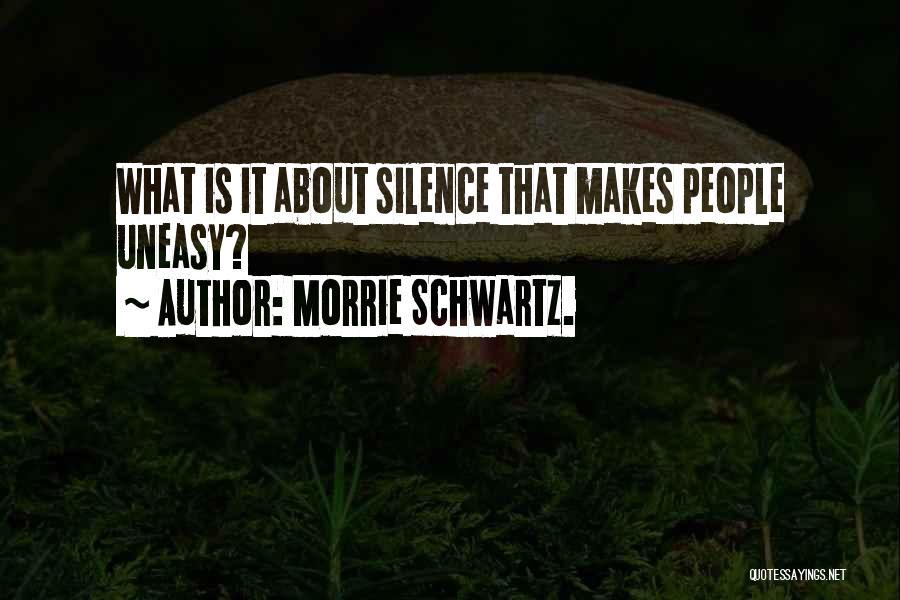 Best Uneasy Quotes By Morrie Schwartz.