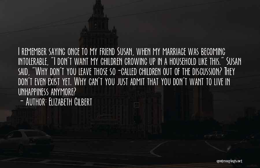 Best Unhappiness Quotes By Elizabeth Gilbert