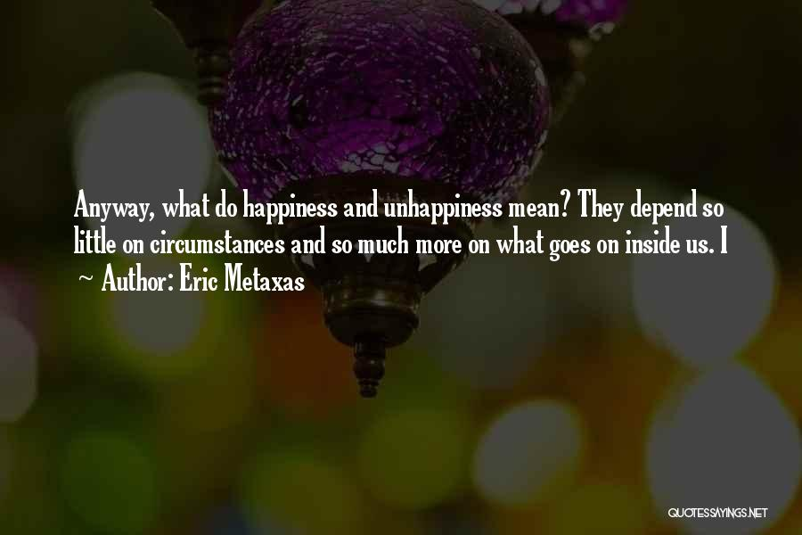 Best Unhappiness Quotes By Eric Metaxas