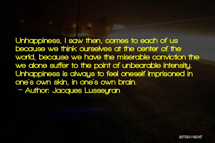 Best Unhappiness Quotes By Jacques Lusseyran