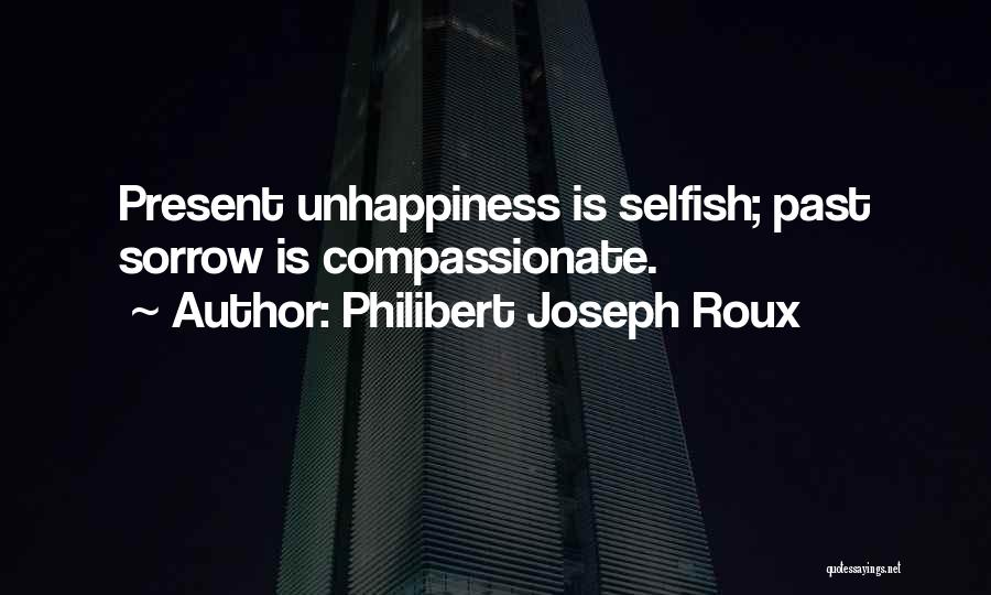 Best Unhappiness Quotes By Philibert Joseph Roux