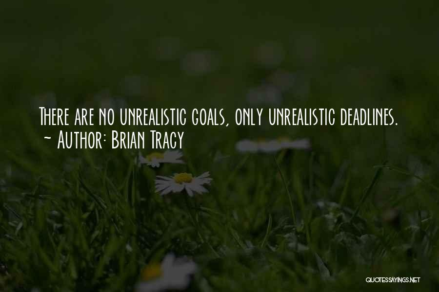 Best Unrealistic Quotes By Brian Tracy