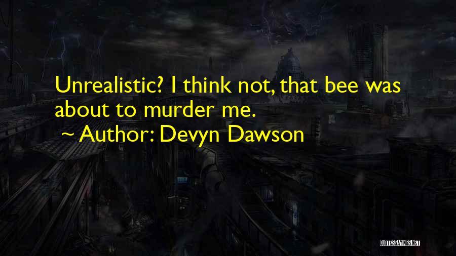 Best Unrealistic Quotes By Devyn Dawson