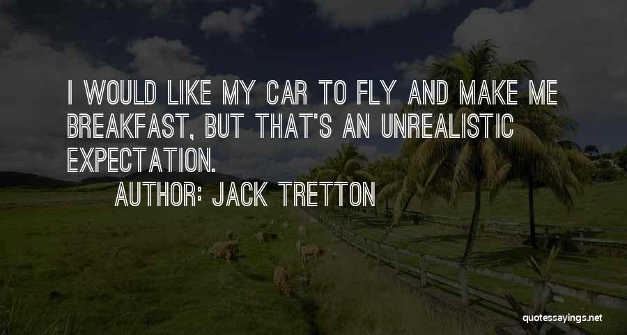 Best Unrealistic Quotes By Jack Tretton