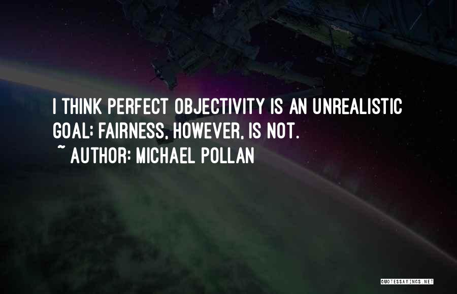 Best Unrealistic Quotes By Michael Pollan