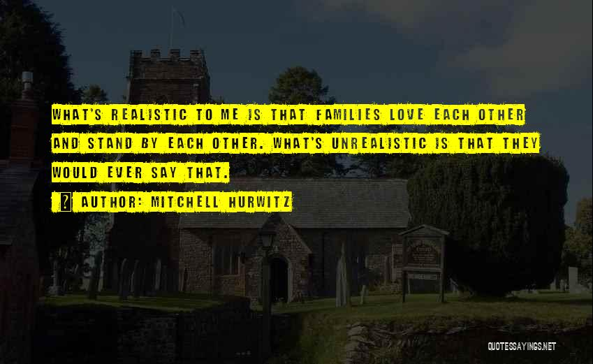 Best Unrealistic Quotes By Mitchell Hurwitz