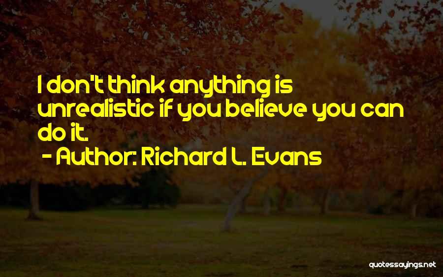 Best Unrealistic Quotes By Richard L. Evans