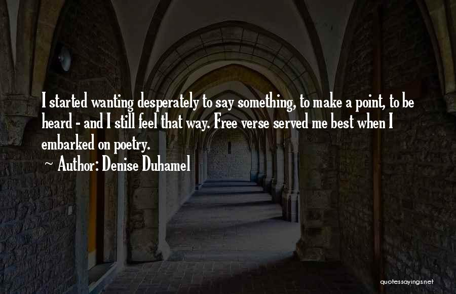 Best Wanting Quotes By Denise Duhamel