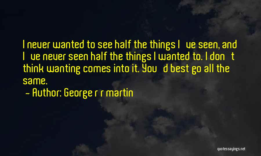Best Wanting Quotes By George R R Martin