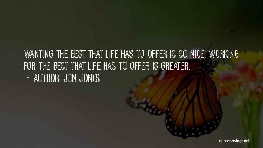 Best Wanting Quotes By Jon Jones