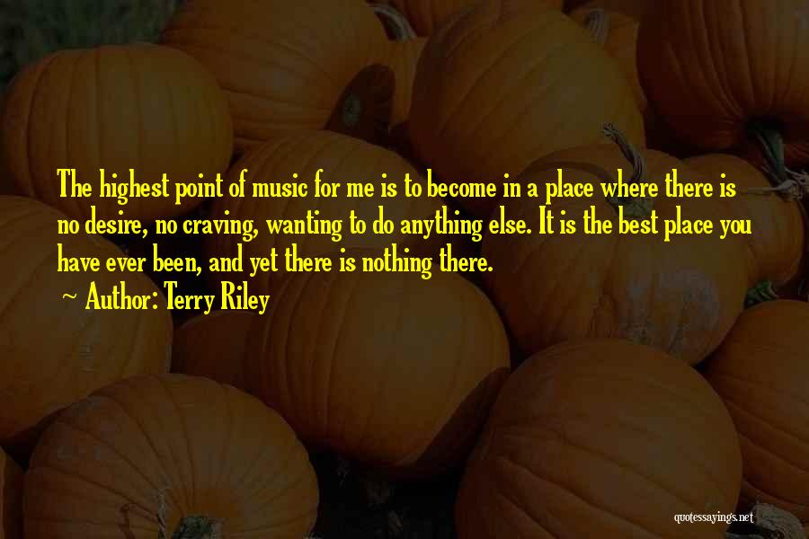 Best Wanting Quotes By Terry Riley