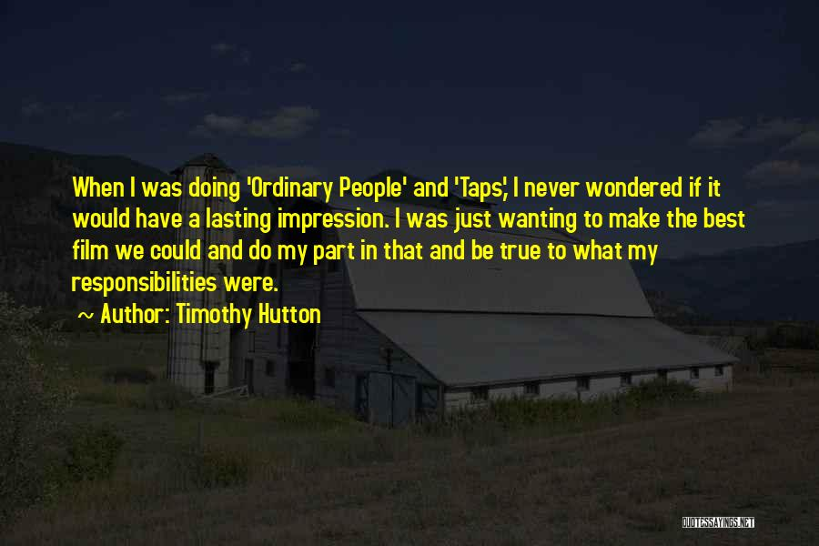 Best Wanting Quotes By Timothy Hutton