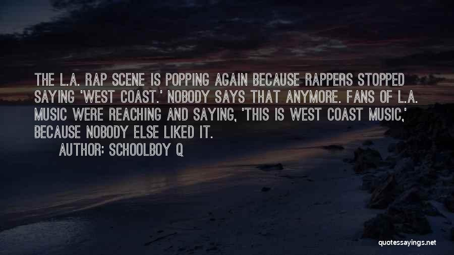 Best West Coast Rap Quotes By Schoolboy Q