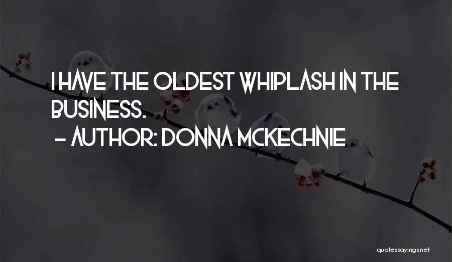 Best Whiplash Quotes By Donna McKechnie