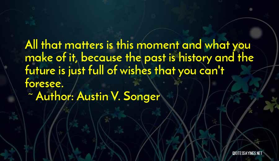 Best Wishes In Your Future Quotes By Austin V. Songer