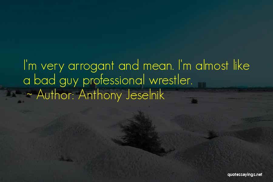 Best Wrestler Quotes By Anthony Jeselnik