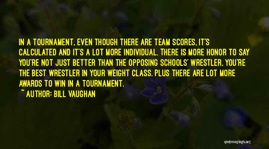 Best Wrestler Quotes By Bill Vaughan