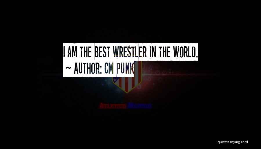 Best Wrestler Quotes By CM Punk