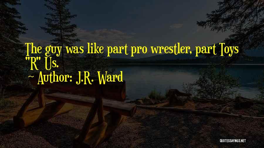 Best Wrestler Quotes By J.R. Ward