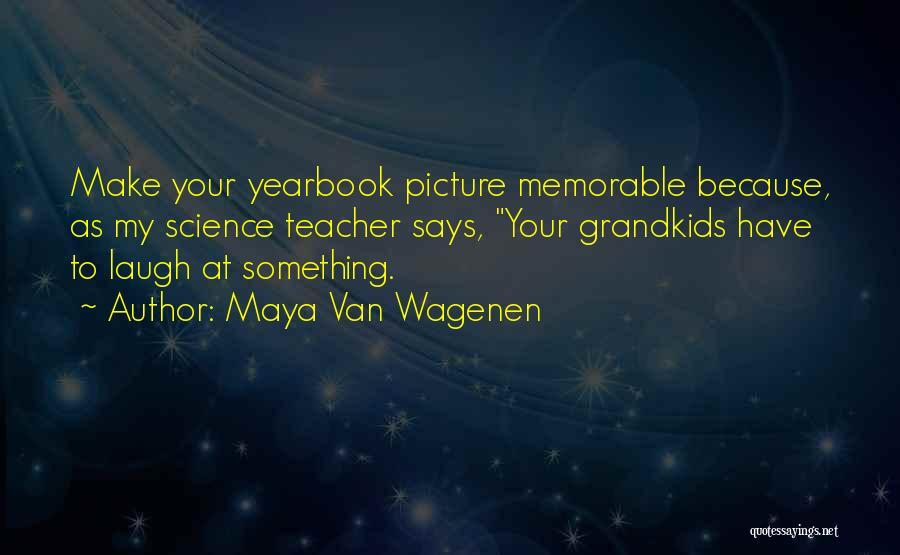 Best Yearbook Quotes By Maya Van Wagenen