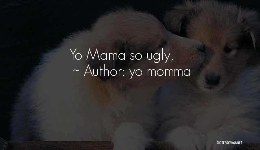 Best Yo Momma Quotes By Yo Momma