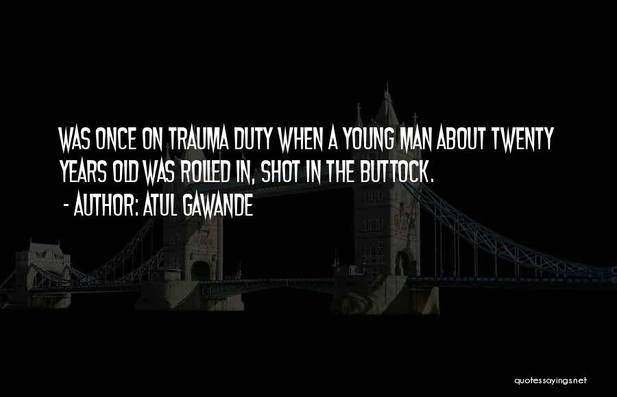 Best Young Ones Quotes By Atul Gawande