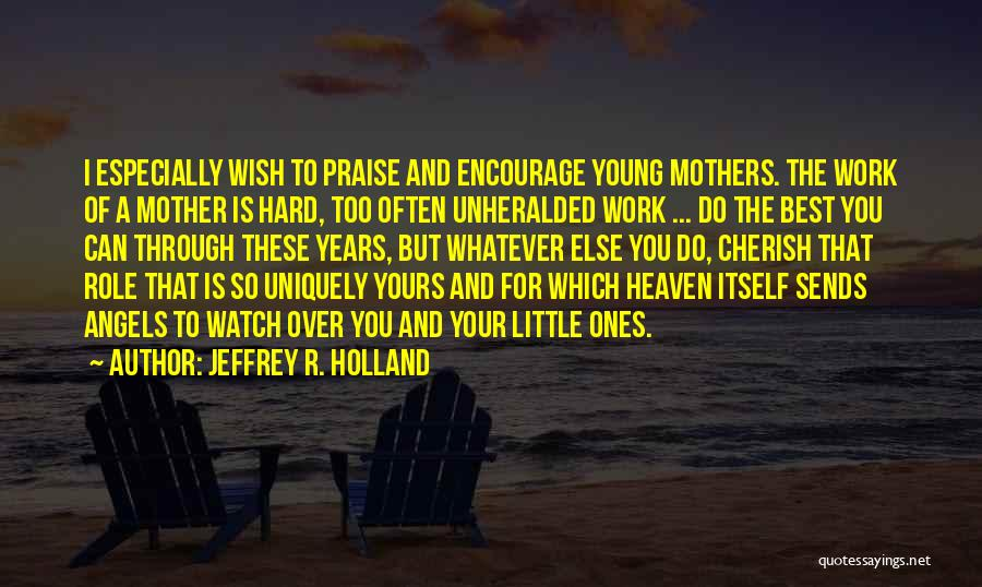Best Young Ones Quotes By Jeffrey R. Holland