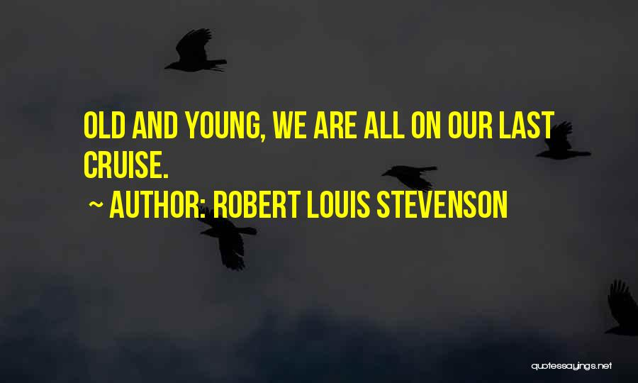 Best Young Ones Quotes By Robert Louis Stevenson