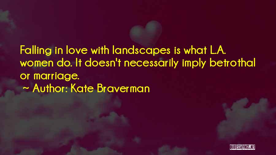 Betrothal Love Quotes By Kate Braverman