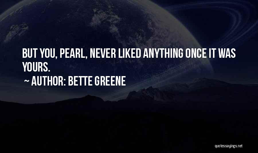 Bette Greene Quotes 744144