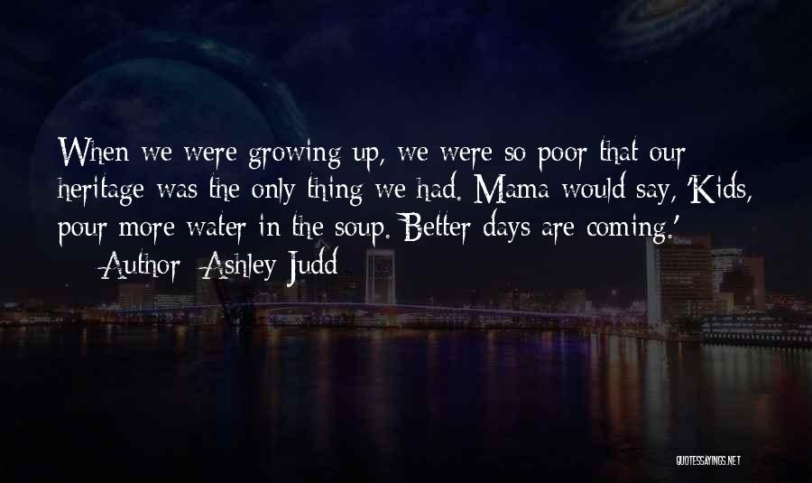Better Days Coming Quotes By Ashley Judd